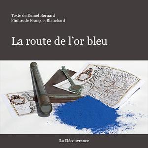 Livre La route de l'or bhleu de Daniel Bernard, avec François Blanchard