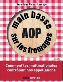 « Main basse sur les fromages AOP » de Véronique Richez-Lerouge dénonce la prise de contrôle des multinationales sur le fromage